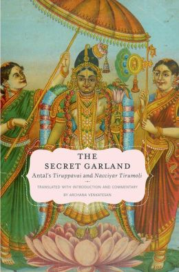 The Secret Garland: Antal's Tiruppavai and Nacciyar Tirumoli