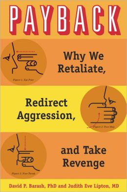 Payback Why We Retaliate Redirect Aggression And Take border=