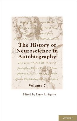 The History of Neuroscience in Autobiography: Volume 7
