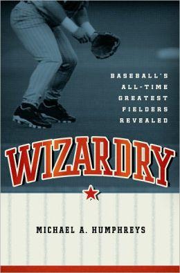 Wizardry: Baseball's All-Time Greatest Fielders Revealed