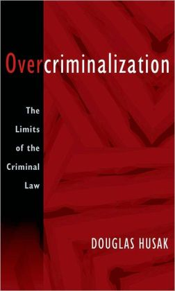 Overcriminalization the Limits of the Criminal Law