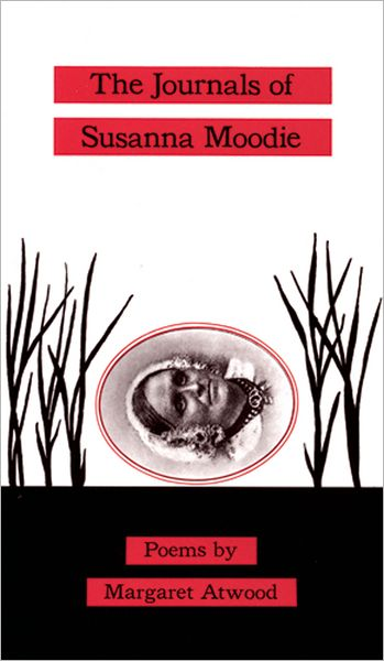 The Journals of Susanna Moodie: Poems