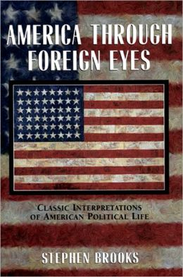 America Through Foreign Eyes: Classic Interpretations of American Political Life