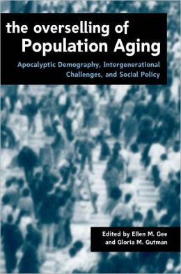 The Overselling of Population Aging: Apocalyptic Demography, Intergenerational Challenges, and Social Policy