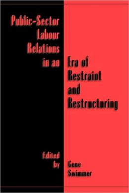 Public-Sector Labour Relations in an Era of Restraint and Restructuring