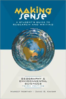 Making Sense: A Student's Guide to Research and Writing in Geography and Environmental Sciences