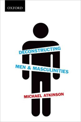 Deconstructing Men and Masculinities