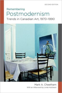 Remembering Postmodernism: Trends in Canadian Art, 1970-1990