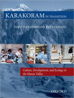 Karakoram in Transition: Culture, Development and Ecology in the Hunza Valley