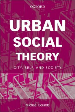 Urban Social Theory: City, Self, and Society