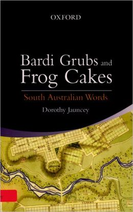 Bardi-Grubs to Frog Cakes: South Australian Words