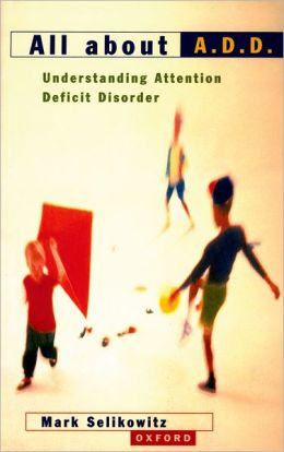 All about A. D. D.: Understanding Attention Deficit Disorder