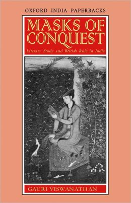Masks of Conquest: Literary Study and British Rule in India