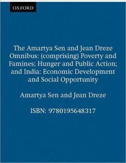 The Amartya Sen and Jean Dri'Aze Omnibus: (comprising) Poverty and Famines; Hunger and Public Action; India: Economic Development and Social Opportunity