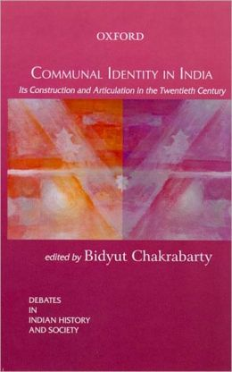 Communal Identity in India: Its Construction and Articulation in the Twentieth Cetury