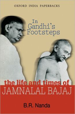 In Gandhi's Footsteps: The Life and Times of Jamnalal Bajaj