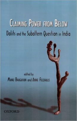 Claiming Power from Below: Dalits and the Subaltern Question in India