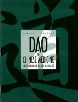 Dao of Chinese Medicine: Understanding an Ancient Healing Art
