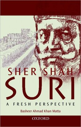 Sher Shah Suri: A Fresh Perspective