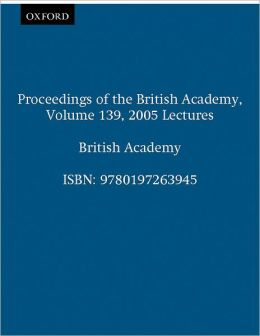 Proceedings of the British Academy: Volume 139: 2005 Lectures