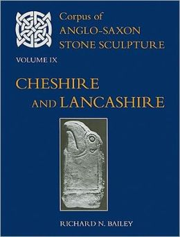 Corpus of Anglo-Saxon Stone Sculpture Volume IX, Cheshire and Lancashire
