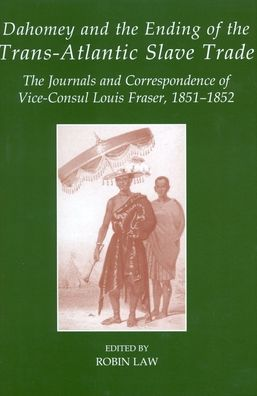 Journals and Correspondence of Louis Fraser: British Vice-Consul to the Kingdom of Dahomey, West Africa, 1851-1852