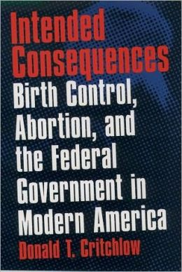 Intended Consequences: Birth Control, Abortion, and the Federal Government in Modern America