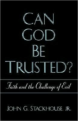Can God Be Trusted?: Faith and the Challenge of Evil