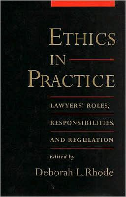 Ethics in Practice: Lawyer's Roles, Responsibilities, and Regulation
