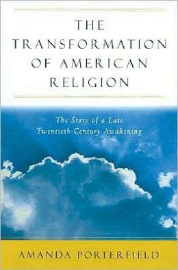 The Transformation of American Religion: The Story of a Late-Twentieth-Century Awakening: The Story of a Late-Twentieth-Century Awakening
