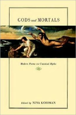Gods and Mortals : Modern Poems on Classical Myths: Modern Poems on Classical Myths