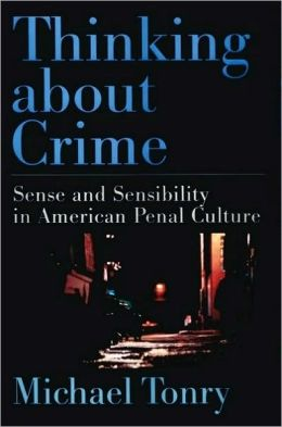 Thinking about Crime: Sense and Sensibility in American Penal Culture: Sense and Sensibility in American Penal Culture