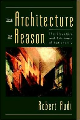 Architecture of Reason : The Structure and Substance of Rationality: The Structure and Substance of Rationality