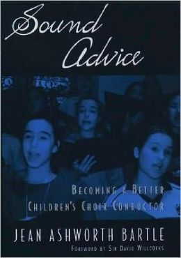 Sound Advice : Becoming a Better Children's Choir Conductor: Becoming a Better Children's Choir Conductor
