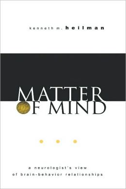 Matter of Mind: A Neurologist's View of Brain-Behavior Relationships