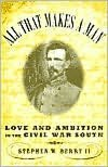 All that Makes a Man : Love and Ambition in the Civil War South: Love and Ambition in the Civil War South