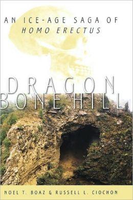 Dragon Bone Hill: An Ice-Age Saga of Homo erectus: An Ice-Age Saga of Homo erectus