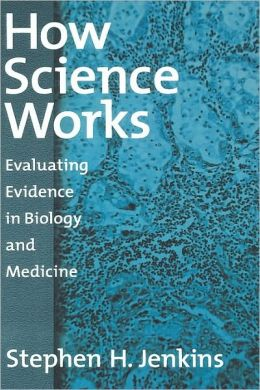 How Science Works: Evaluating Evidence in Biology and Medicine: Evaluating Evidence in Biology and Medicine