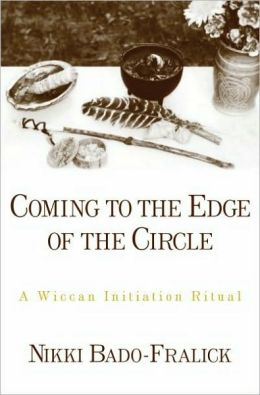 Coming to the Edge of the Circle: A Wiccan Initiation Ritual: A Wiccan Initiation Ritual