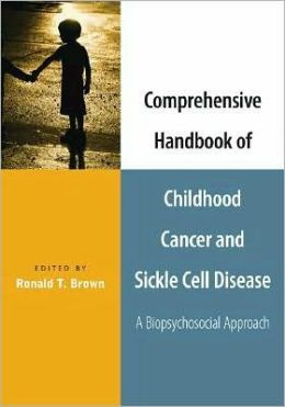 Comprehensive Handbook of Childhood Cancer and Sickle Cell Disease : A Biopsychosocial Approach: A Biopsychosocial Approach