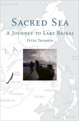Sacred Sea: A Journey to Lake Baikal: A Journey to Lake Baikal