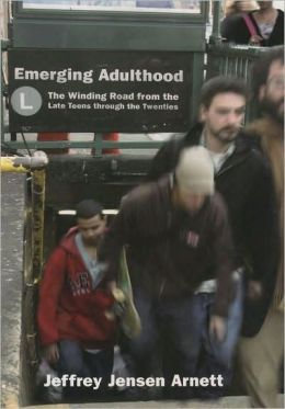 Emerging Adulthood : The Winding Road from the Late Teens through the Twenties: The Winding Road from the Late Teens through the Twenties
