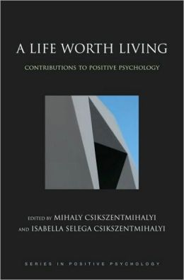 A Life Worth Living : Contributions to Positive Psychology: Contributions to Positive Psychology