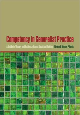 Competency in Generalist Practice : A Guide to Theory and Evidence-Based Decision Making: A Guide to Theory and Evidence-Based Decision Making
