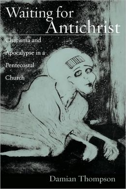 Waiting for Antichrist: Charisma and Apocalypse in a Pentecostal Church: Charisma and Apocalypse in a Pentecostal Church