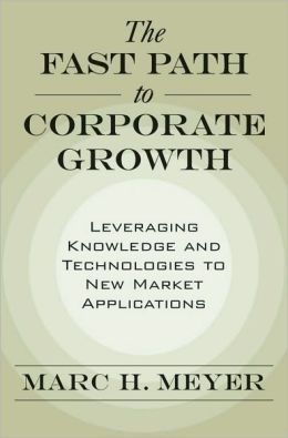 The Fast Path to Corporate Growth: Leveraging Knowledge and Technologies to New Market Applications: Leveraging Knowledge and Technologies to New Market Applications
