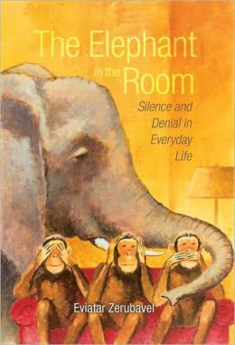 The Elephant in the Room: Silence and Denial in Everyday Life: Silence and Denial in Everyday Life