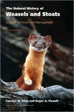 The Natural History of Weasels and Stoats : Ecology, Behavior, and Management: Ecology, Behavior, and Management