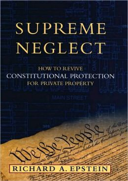 Supreme Neglect: How to Revive Constitutional Protection For Private Property: How to Revive Constitutional Protection For Private Property
