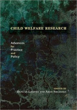 Child Welfare Research: Advances for Practice and Policy: Advances for Practice and Policy